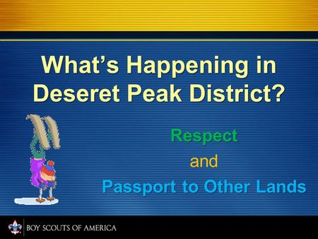 What's Happening in Deseret Peak District? Respect and Passport to Other Lands.