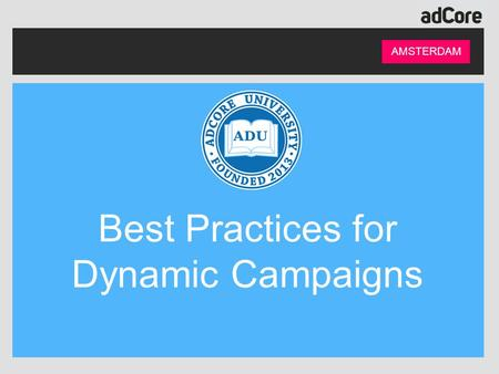 AMSTERDAM Best Practices for Dynamic Campaigns. Presented By: AMSTERDAM Naomi Hauser Client Success Manager Points: 14,285 Rank: 10 Level: Platinum.