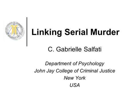 Linking Serial Murder C. Gabrielle Salfati Department of Psychology John Jay College of Criminal Justice New York USA.