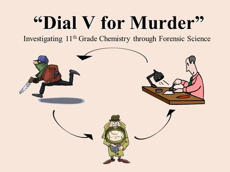 """Dial V for Murder"" Investigating 11 th Grade Chemistry through Forensic Science."