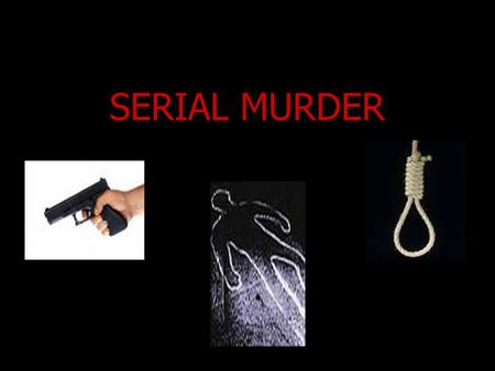SERIAL MURDER. Serial Killer someone who commits three or more murders over an extended period of time with cooling-off periods in between in between.