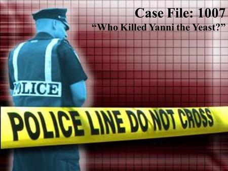 "Case File: 1007 ""Who Killed Yanni the Yeast?"". The Victim."