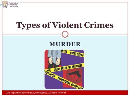 MURDER Types of Violent Crimes 1 UNT in partnership with TEA, Copyright ©. All rights reserved.