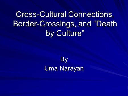 "Cross-Cultural Connections, Border-Crossings, and ""Death by Culture"" By Uma Narayan."