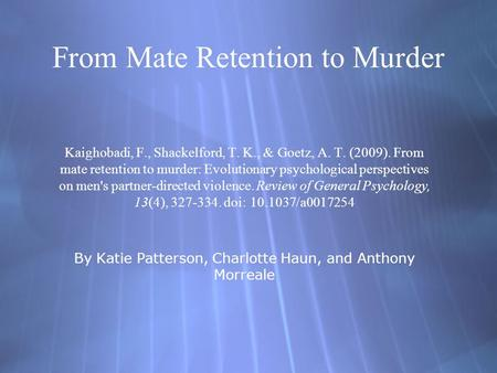 From Mate Retention to Murder Kaighobadi, F., Shackelford, T. K., & Goetz, A. T. (2009). From mate retention to murder: Evolutionary psychological perspectives.