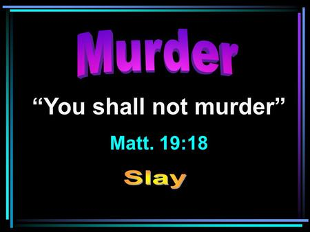 """You shall not murder"" Matt. 19:18. Murder Murder = the crime of unlawfully killing a person especially with malice aforethought."