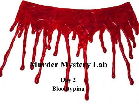 Murder Mystery Lab Day 2 Bloodtyping.