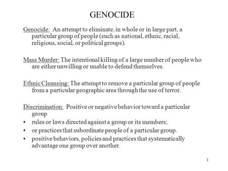 1 GENOCIDE Genocide: An attempt to eliminate, in whole or in large part, a particular group of people (such as national, ethnic, racial, religious, social,
