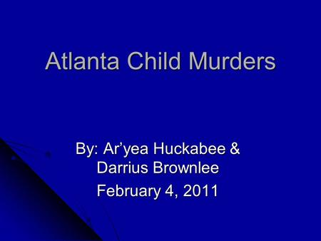 Atlanta Child Murders By: Ar'yea Huckabee & Darrius Brownlee February 4, 2011.