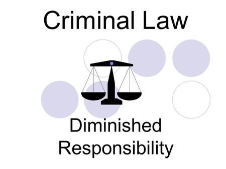 Criminal Law Diminished Responsibility. Insanity and Diminished Responsibility M'Naghten Rules on insanity:  high threshold before D 'acquitted' of criminal.