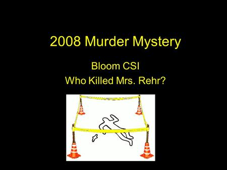 2008 Murder Mystery Bloom CSI Who Killed Mrs. Rehr?