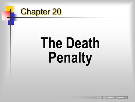 Clear & Cole, American Corrections, 8 th Chapter 20 The Death Penalty.