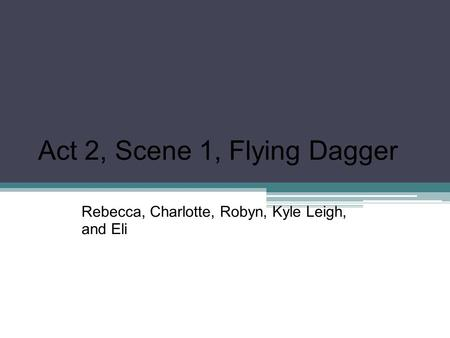Act 2, Scene 1, Flying Dagger Rebecca, Charlotte, Robyn, Kyle Leigh, and Eli.
