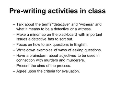 "Pre-writing activities in class –Talk about the terms ""detective"" and ""witness"" and what it means to be a detective or a witness. –Make a mindmap on the."