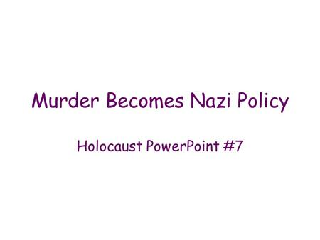 Murder Becomes Nazi Policy Holocaust PowerPoint #7.