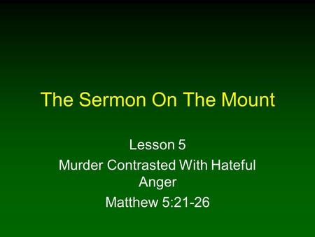 Lesson 5 Murder Contrasted With Hateful Anger Matthew 5:21-26