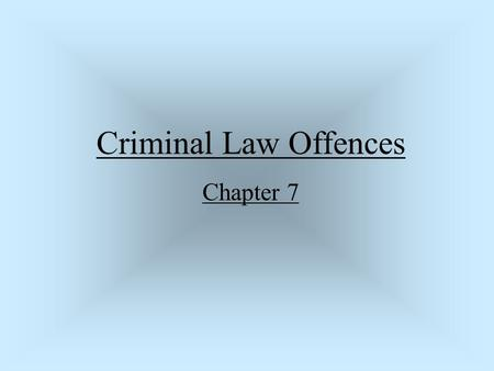 Criminal Law Offences Chapter 7. Criminal Offence against the law Types of Offences Summary Conviction Offence less serious Indictable Offence more serious.