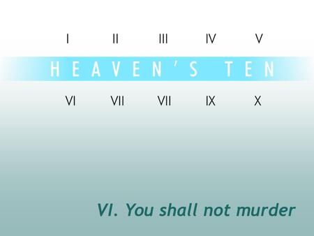 VI. You shall not murder.