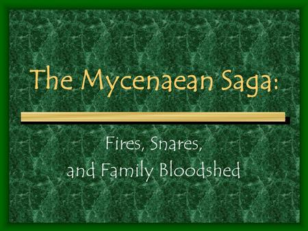 The Mycenaean Saga: Fires, Snares, and Family Bloodshed.