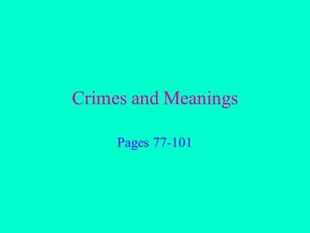 Crimes and Meanings Pages 77-101. General Considerations Every crime is made up of elements. 1. Act and intent – person intended to commit a crime. 2.