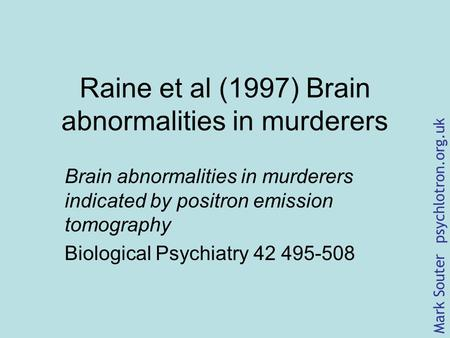 Raine et al (1997) Brain abnormalities in murderers