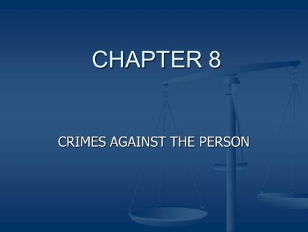 CHAPTER 8 CRIMES AGAINST THE PERSON. Crimes against the person Crimes Against the Person Crimes Against the Person Role Of Paralegal Role Of Paralegal.