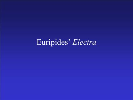 Euripides' Electra. Plot Summary –I. Prologue by the Farmer (1-53) A. Agamemnon's death (1-10) B. Electra and Orestes (21-34) C. Himself (35-53) –II.