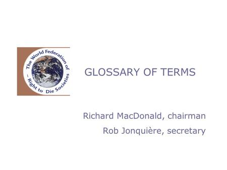 GLOSSARY OF TERMS Richard MacDonald, chairman Rob Jonquière, secretary.