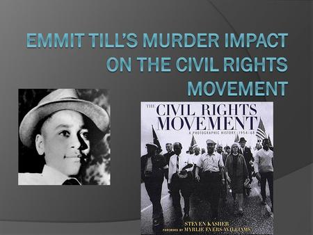  The murder Of Emmit Till had a significant impact on Civil Rights Movement.