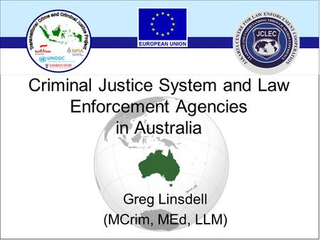 Criminal Justice System and Law Enforcement Agencies in Australia Greg Linsdell (MCrim, MEd, LLM)