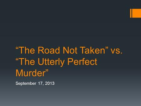 """The Road Not Taken"" vs. ""The Utterly Perfect Murder"" September 17, 2013."