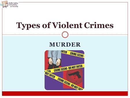 MURDER Types of Violent Crimes. Copyright © Texas Education Agency 2011. All rights reserved. Images and other multimedia content used with permission.