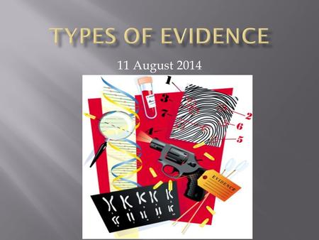 11 August 2014. Evidence is something that tends to establish or disprove a fact.