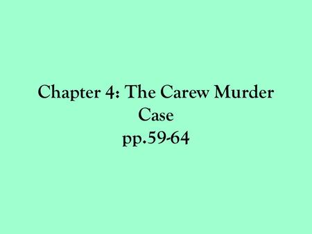 Chapter 4: The Carew Murder Case