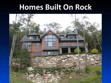 Homes Built On Rock. Two Major Mistakes 1.Using Bad Counselors 2.Looking for Easy Fixes.
