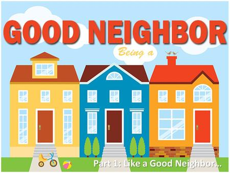 Part 1: Like a Good Neighbor…. James 2:1-4 1 My brothers and sisters, believers in our glorious Lord Jesus Christ must not show favoritism. 2 Suppose.