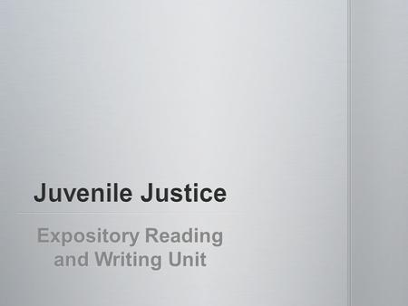 Expository Reading and Writing Unit. Quick Write: If you or someone you know committed a crime, do you think you should be punished the same way as an.