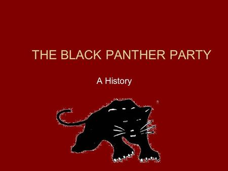 THE BLACK PANTHER PARTY A History. Black Panthers The Black Panther Party (originally the Black Panther Party for Self-Defense) was an African-American.
