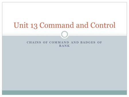 CHAINS OF COMMAND AND BADGES OF RANK Unit 13 Command and Control.