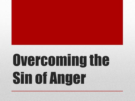 Overcoming the Sin of Anger. anger orge - signified anger as being the strongest of all passions. thumos - an outburst of wrath resulting from inward.