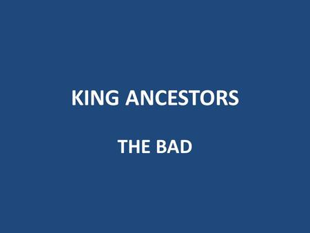 KING ANCESTORS THE BAD Theodosius I the Great (died 395; 53 rd GGF of AE King Sr) Roman Emperor -- when the citizens of Thessalonica rioted to protest.