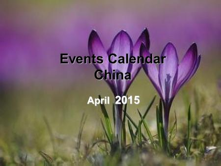 Events Calendar China April 2015. WedThuFriSatSunMonTue 1234567 8 91011121314 15161718192021 22232425262728 2930 Please Select & Click On Picture To See.