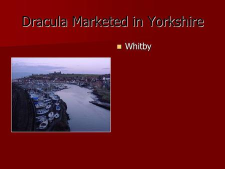 Dracula Marketed in Yorkshire Whitby Whitby. Whitby Dracula Society.