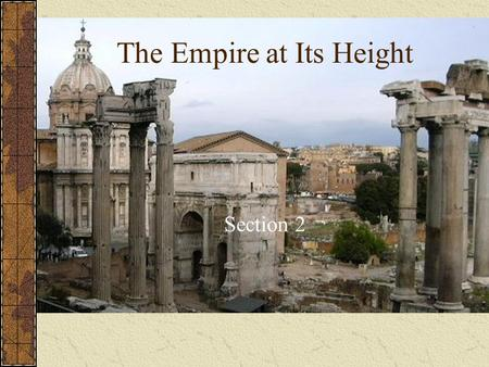 The Empire at Its Height Section 2. 7.1.2 Discuss the geographic borders of the empire at its height and the factors that threatened its territorial cohesion.