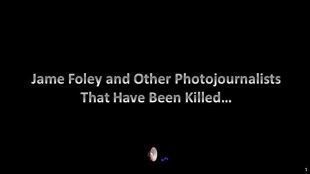 1 James Foley (U.S.photojournalist,October 18, 1973 - August 19, 2014) 2.