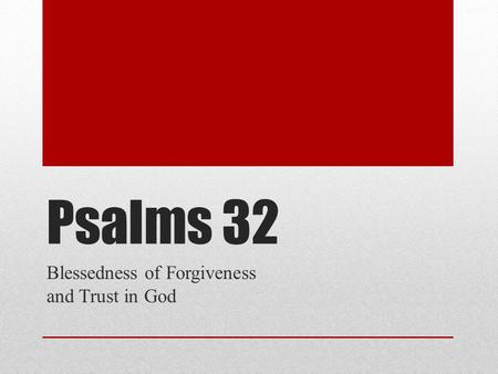 Psalms 32 Blessedness of Forgiveness and Trust in God.