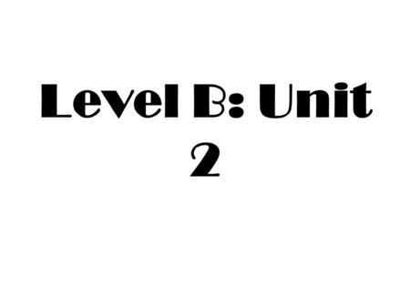 Level B: Unit 2 1. Available (adj.) Ready to use Obtainable Able to help Not busy Ex. There are many books available in the library.
