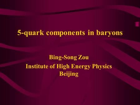5-quark components in baryons Bing-Song Zou Institute of High Energy Physics Beijing.