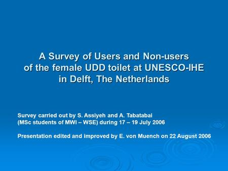 A Survey of Users and Non-users of the female UDD toilet at UNESCO-IHE in Delft, The Netherlands Survey carried out by S. Assiyeh and A. Tabatabai (MSc.