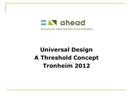 Universal Design A Threshold Concept Tronheim 2012.